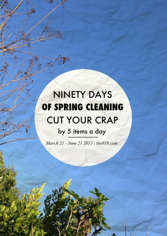 Ninety Days of Spring Cleaning!  Cut your crap by 5 items a day.   Now THAT I can do!!! :-)   the818.com