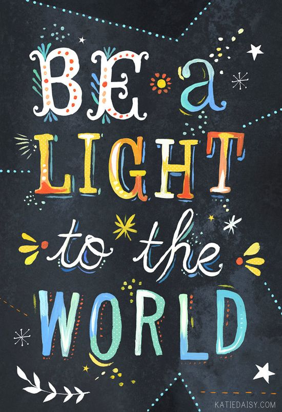 Be a light to the world.