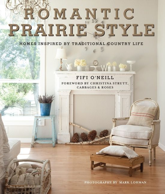 Romantic Prairie Style: Homes Inspired by Traditional Country Life by