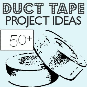 50+ Friday; Duct Tape Projects