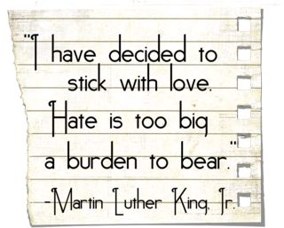 Hate is a burden.....from MLK