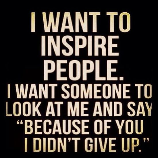 Be someone's inspiration today