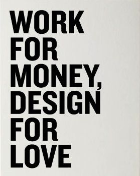 POSTER // WORK FOR MONEY, DESIGN FOR LOVE // FOUND!