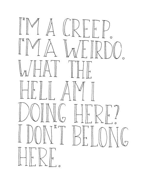 radiohead- creep ? One of my favorite songs ever