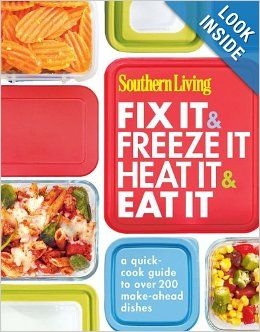 Southern Living Fix It & Freeze It/Heat It & Eat It: A quick-cook guide to over 200 make-ahead dishes: Editors of Southern Living Magazine: ...