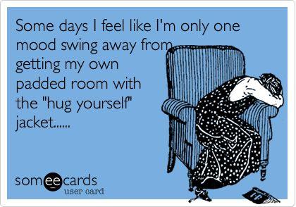 one mood swing away