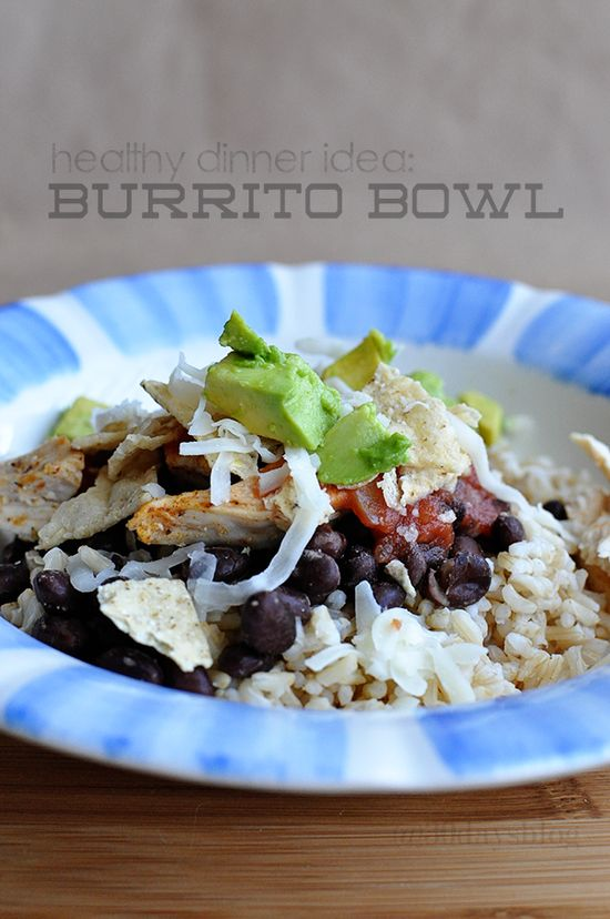 Healthy Dinner Ideas:  Make a burrito bowl.