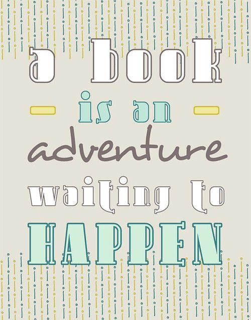 """A book is an adventure waiting to happen."""