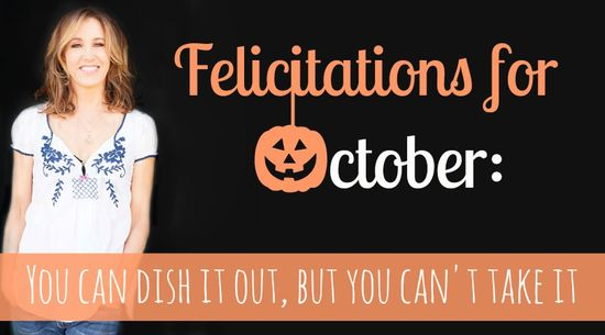 Felicitations For October: You Can Dish It Out, But You Can't Take It