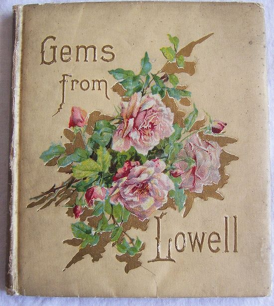 Beautiful Antique Book, Gems from Lowell ( published 1904)  by nbklx17 (Sandy), via Flickr