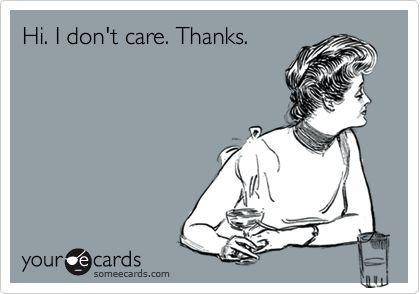 Funny Thanks Ecard: Hi. I don't care. Thanks.