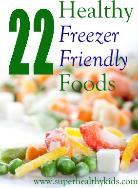 22 Freezer Friendly Healthy Foods!  I can't live without my freezer packed full of these!