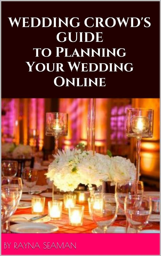 Wedding Crowd's Guide to Planning Your Wedding Online...Get Your Copy Today! :-)