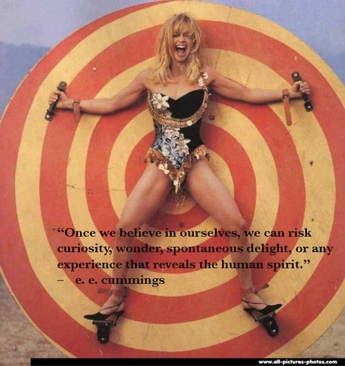 #E.E. Cummings + #Goldie Hawn = a perfect quote for an outrageously fun lady.