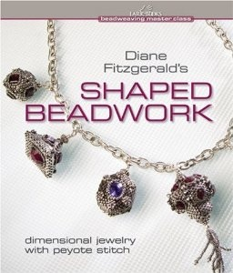 Diane Fitzgerald's Shaped Beadwork: Dimensional Jewelry with Peyote Stitch (Beadweaving Master Class Series): Diane Fitzgerald: 9781600592775: Amazon.com: Books