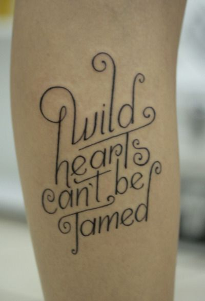 Wild hearts can't be tamed.