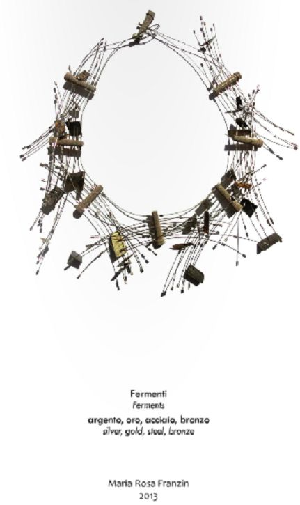 Gioielli in Fermento 2013 -Maria Rosa Franzin  -'Fermenti'