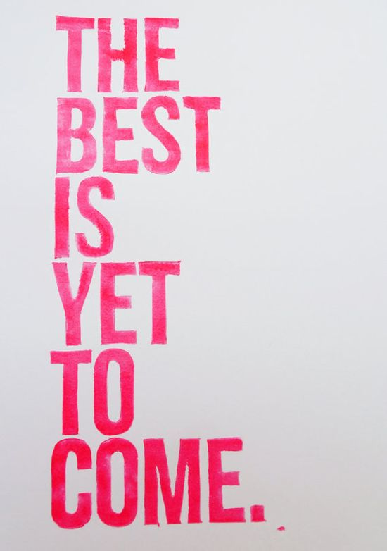 The Best is Yet to Come // #quote