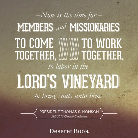 """Now is the time for members and missionaries to come together, to work together, to labor in the Lord's vineyard to bring souls unto him."" - President Thomas S. Monson #ldsconf #lds #hastenthework #PresMonson"