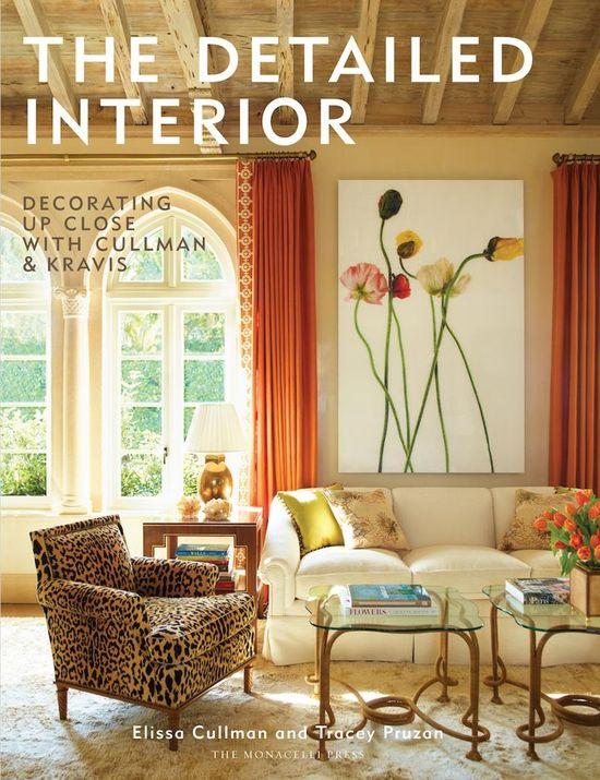 The Detailed Interior: Decoration Up Close with Cullman & Kravis by Ellie Cullman and Tracey Purzan