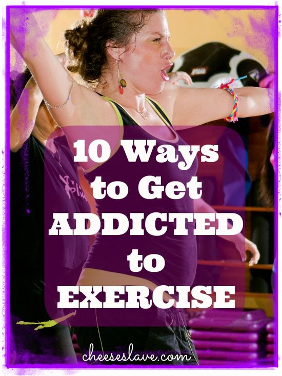 10 Ways to Get Addicted to Exercise: www.cheeseslave.c...