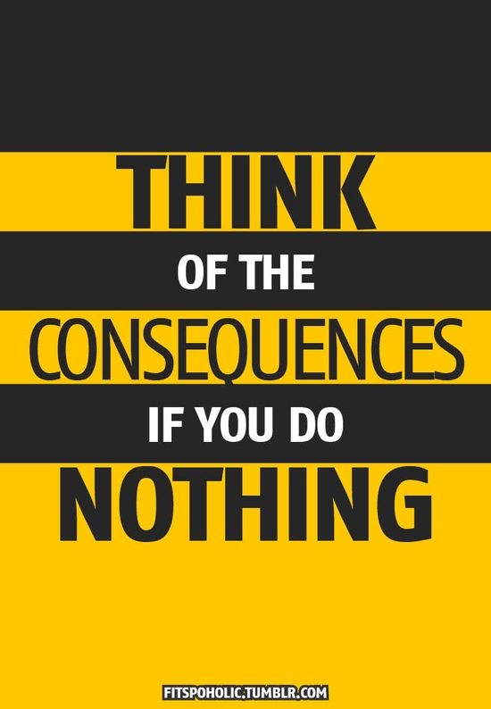 Think of the consequences if you do nothing : Diabetes, Heart Attack, Heart Disease, Stroke, Arthritis, Back problems, Knee Problems, Chronic Pain, a wheel chair, a hospital bed, death.   Isn't it worth it to sweat a little to not have any of those?