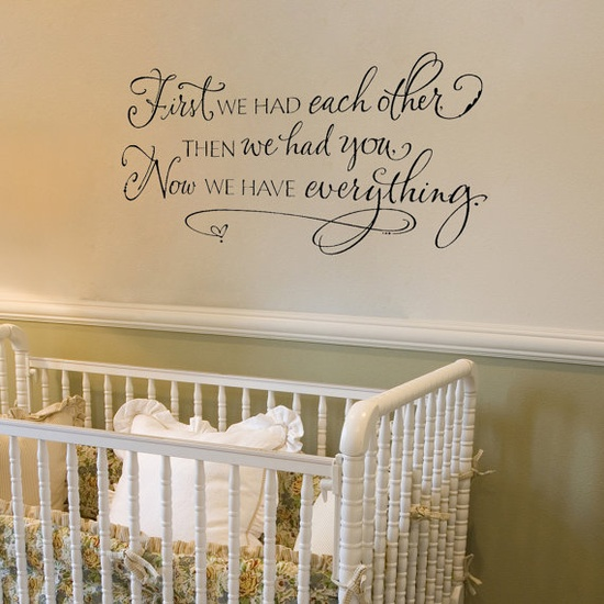 """Nursery art: """"First we had each other, then we had you, now we have everything."""" :)"""
