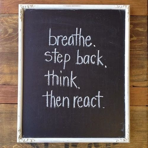 Breathe step back think then react