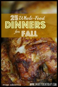25 whole-food, family-pleasing, frugal, easy-to-fix dinners!