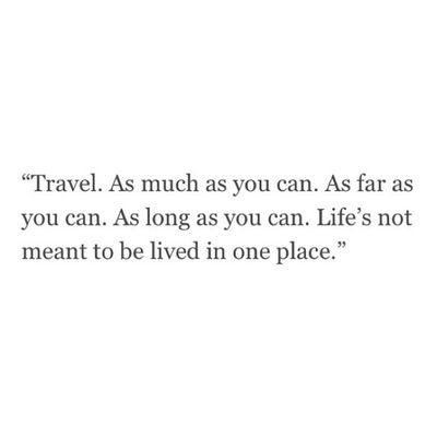 Travel. Often.