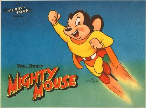 Might Mouse to the rescue - the Saturday morning cartoons.