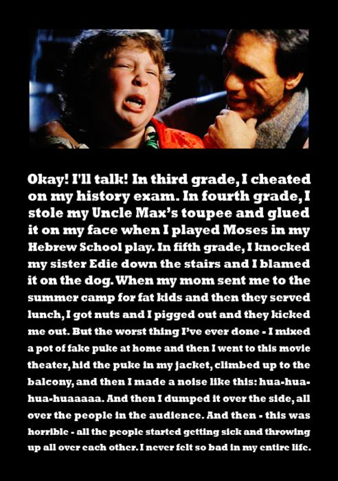 Favorite lines from a movie...ever! I love the Goonies!