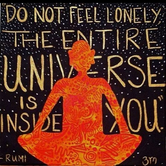 Do not feel lonely The entire universe is inside you