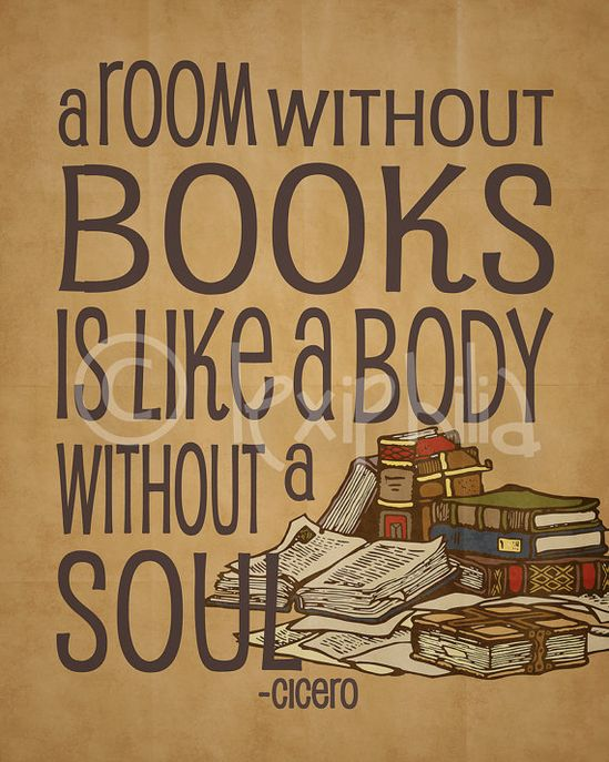 a room without books is like a body without a soul
