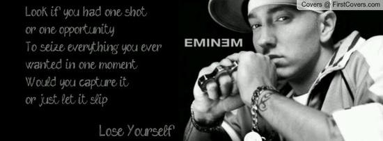"~Eminem,  ""Lose Yourself"""