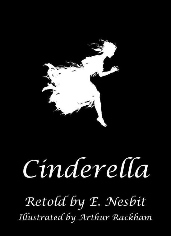 E. Nesbit's classic writing inspired C.S. Lewis and J.K. Rowling. She retold classic fairy tales with her usual humor and realism. Cinderella by E. Nesbit, silhouettes by Arthur Rackham.