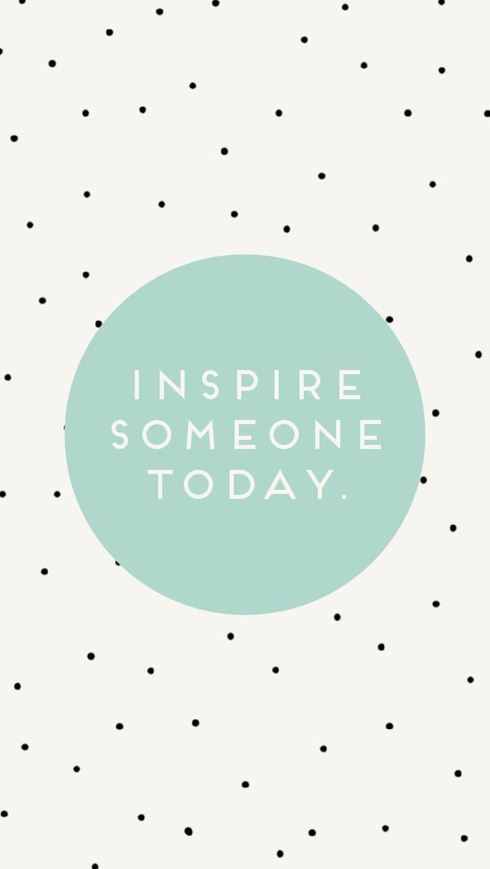 Inspire someone today#iphone wallpaper