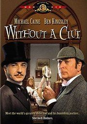 Without a Clue.  Ben Kingsley and Michael Caine in the BEST Sherlock Holmes movie of them all.