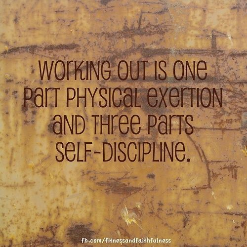 Working out is one part physical exertion and three parts self-discipline. #physical exercise #physical exertion #exercise