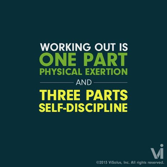 Working out is one part physical exertion and three parts self-discipline
