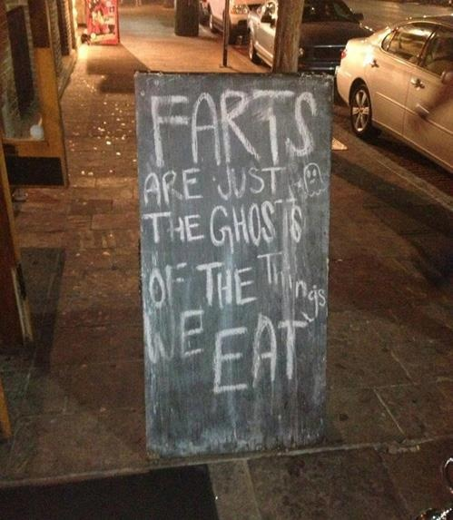 Farts are just the ghosts of the things we eat ;)