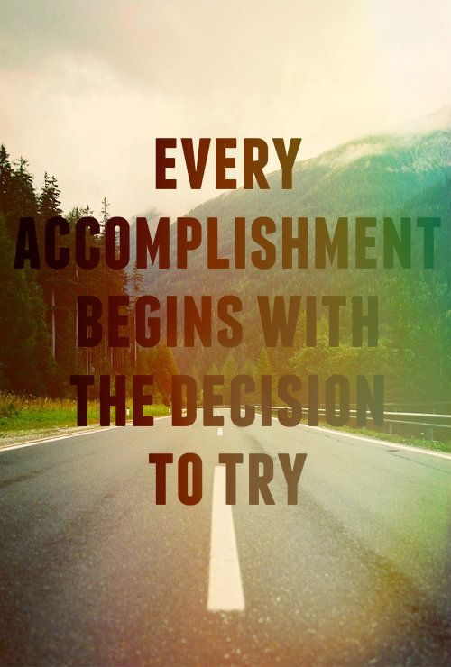 Every Accomplishment Begins With The Decision To Try! #Life #Quotes