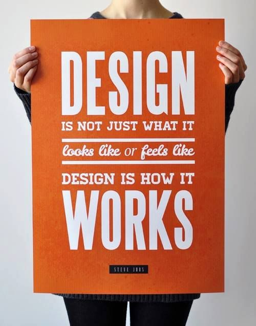 "One thing that I've come to learn is knowing how to balance a design with words, and making the words the design. This quote is very relevant to our work, but it also does just this: using simple typography to bring to life the design: ""Design is not just what it looks like or feels like. Design is how it works."""