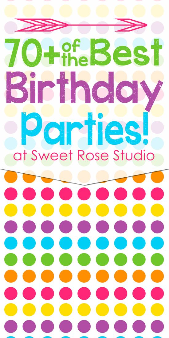 70+ of the BEST Birthday Parties at Sweet Rose Studio! #birthday #parties