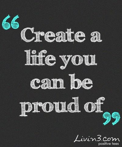 Life Quote Create a life you can be proud #soft skills