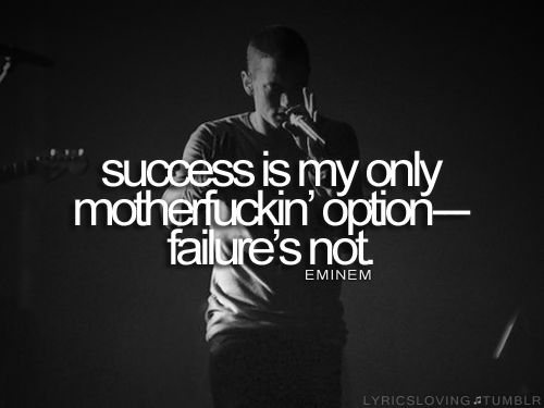 Success is my only option, failure is not.