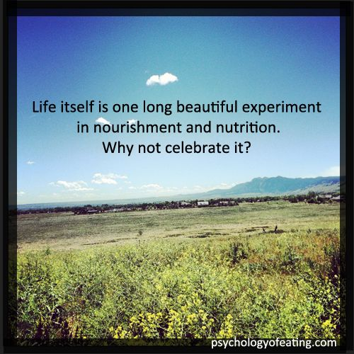 Life itself is one long beautiful experiment in #nourishment and #nutrition.  Why not celebrate it?