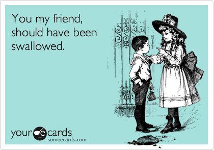 you my friend....