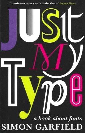 """""""Just My Type"""" by Simon Garfield."""
