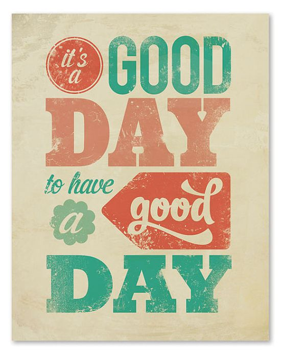 Its a good day to have a good day. #quotes